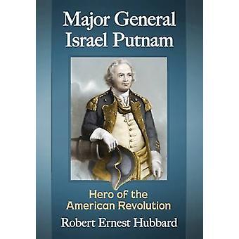 Major General Israel Putnam - Hero of the American Revolution by Rober