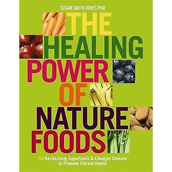 Healing Power af NatureFoods 50 revitaliserende SuperFoods og valg af livsstil, der fremmer Vibrant Health af Jones & Susan Smith