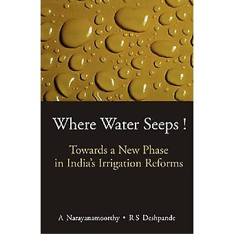 Where Water Seeps! - Towards a New Phase in India's Irrigation Reforms