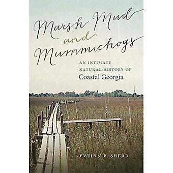 Marsh Mud and Mummichogs: An Intimate Natural History of Coastal Georgia (A Wormsloe Foundation Nature Book)