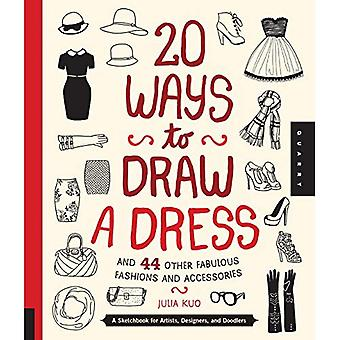 20 Ways to Draw a Dress and 44 Other Fabulous Fashions and Accessories: A Sketchbook for Artists, Designers, and...