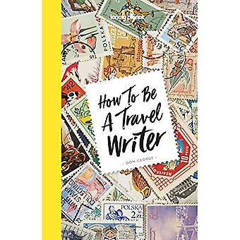 Comment être un écrivain voyageur