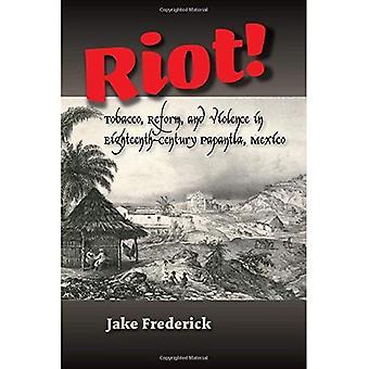 Riot!: Tabak, Reform & Gewalt im 18. Jahrhundert Papantla, Mexiko