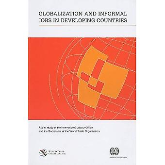 Globalization and Informal Jobs in Developing Countries: A Joint Study of the International Labour Office and the Secretariat of the World Trade Organization