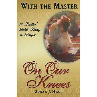 With the Master on Our Knees: A Ladies' Bible Study on Prayer