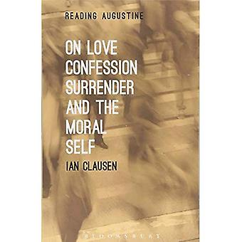 On Love, Confession, Surrender and the Moral Self (Reading Augustine)