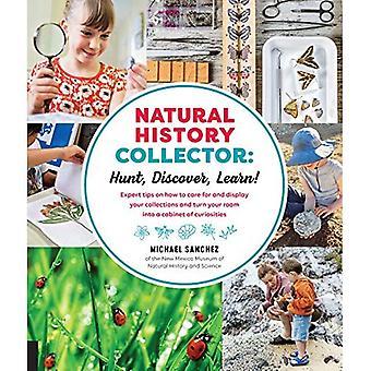 Natural History Collector: Jaga, Upptäck, läs!: Expert Tips om hur man vårdar och visar dina samlingar och förvandla ditt rum till ett skåp av kuriosa