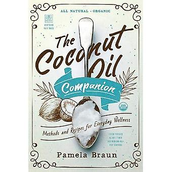 The Coconut Oil Companion - Methods and Recipes for Everyday Wellness