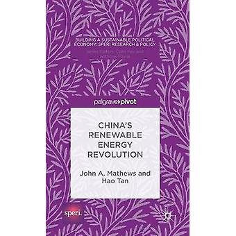 Chinas Renewable Energy Revolution by Mathews & John A.