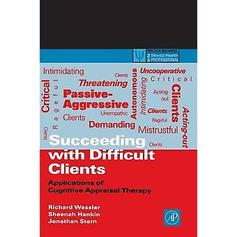 Succeeding with Difficult Clients Applications of Cognitive Appraisal Therapy by Wessler & Richard