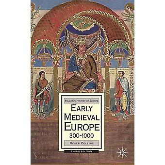 Early Medieval Europe 3001000 by Collins & Roger