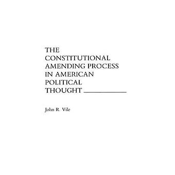 The Constitutional Amending Process in American Political Thought by Vile & John