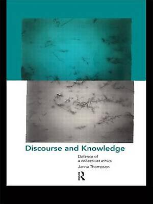 Discourse and Knowledge Defence of a Collectivist Ethics by Thompson Janna