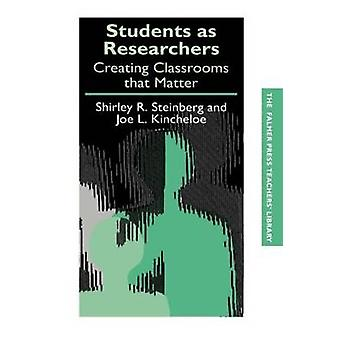 Students as Researchers Creating Classrooms That Matter by Steinberg & S.