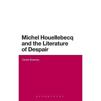 Michel Houellebecq and the Literature of Despair by Sweeney & Carole