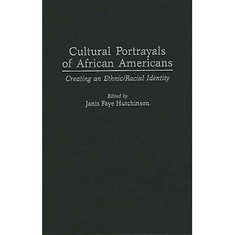 Cultural Portrayals of African Americans Creating an EthnicRacial Identity by Hutchinson & Janis Faye