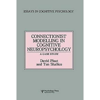 Connectionist Modelling in Cognitive Neuropsychology A Case Study  A Special Issue of Cognitive Neuropsychology by Plaut & David C.