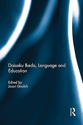 Daisaku Ikeda Language and Education by Goulah & Jason