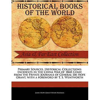 Primary Sources Historical Collections Incidents in the China War of 1860 Comp. from the Private Journals of General Sir Hope Grant with a foreword by T. S. Wentworth by Hope Grant Henry Knollys & James