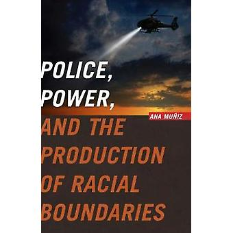 Police Power and the Production of Racial Boundaries by Muiz & Ana