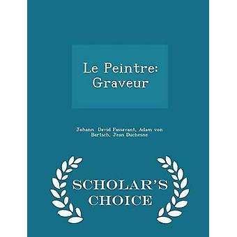 Le Peintre Graveur  Scholars Choice Edition by David Passavant & Adam von Bartsch & Jean