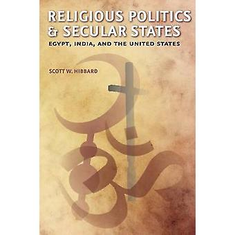 Religious Politics and Secular States Egypt India and the United States by Hibbard & Scott W.