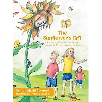 The Sunflowers Gift  A Story for Children and Adults Inspired by Diana Princess of Wales by Brezovski & Ann Marie