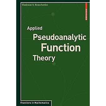 Applied Pseudoanalytic Function Theory by Kravchenko & Vladislav V.