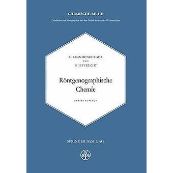 Rntgenographische Chemie  Mglichkeiten und Ergebnisse von Untersuchungen mit Rntgen und Elektroneninterferenzen in der Chemie by Brandenberger & E.