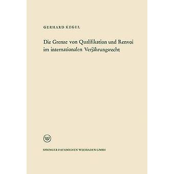 Die Grenze von Qualifikation und Renvoi im internationalen Verjhrungsrecht by Kegel & Gerhard