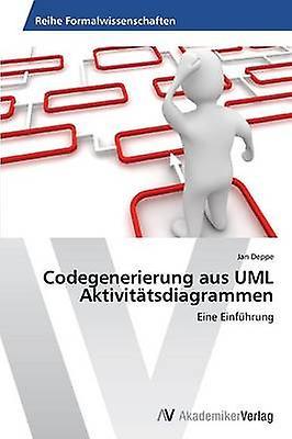 Codegenerierung aus UML Aktivittsdiagrammen by Deppe & Jan
