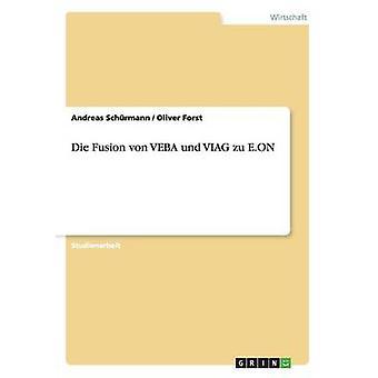 Die Fusion Von Veba Und Viag Zu E.on by Schurmann & Andreas