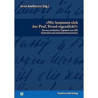 Wie benimmt sich der Prof. Freud eigentlich by Koellreuter & Anna