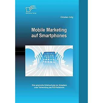 Mobil marknadsföring Auf Smartphones Eine Empirsche Untersuchung Zur Akzeptanz Unter Verwendung Des PlsVerfahrens av Ortig & Christian
