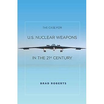 The Case for U.S. Nuclear Weapons in the 21st Century by Brad Roberts
