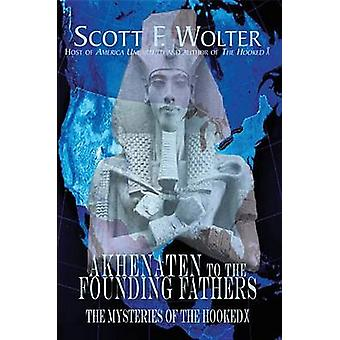 From Akhenaten to the Founding Fathers - The Mysteries of the Hooked X