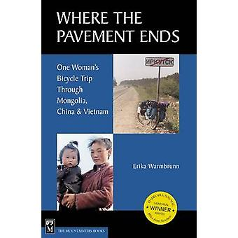 Where the Pavement Ends - One Women's Bicycle Trip Through Mongolia -