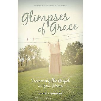 Glimpses of Grace - Treasuring the Gospel in Your Home by Gloria Furma