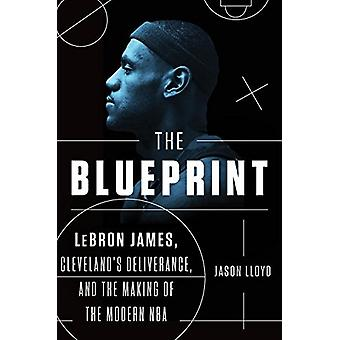 The Blueprint - Lebron James - Cleveland's Deliverance - and the Makin
