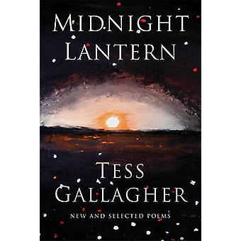 Midnight Lantern - New & Selected Poems by Tess Gallagher - 9781555975
