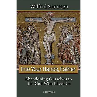 Into Your Hands - Father by Wilfrid Stinissen - 9781586174774 Book