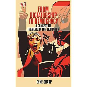 From Dictatorship to Democracy - A Conceptual Framework for Liberation