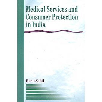 Medical Services & Consumer Protection in India by Renu Sobti - 97881