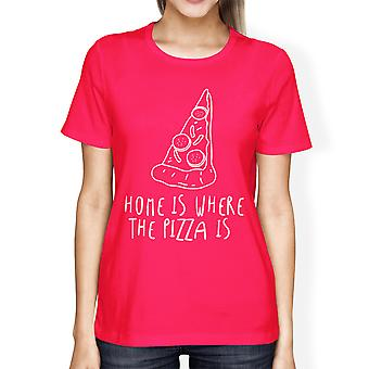 Home Where Pizza Is Womans Hot Pink Tee Funny Graphic T-shirt