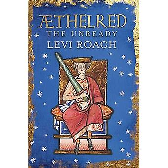 Aethelred the Unready - The Unready by Levi Roach - 9780300196290 Book
