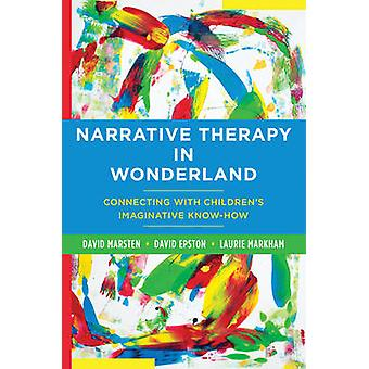 Narrative Therapy in Wonderland - Connecting with Children's Imaginati