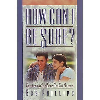 Wie kann ich sicher sein? -Fragen zu stellen, bevor Sie von Bob Ph heiraten