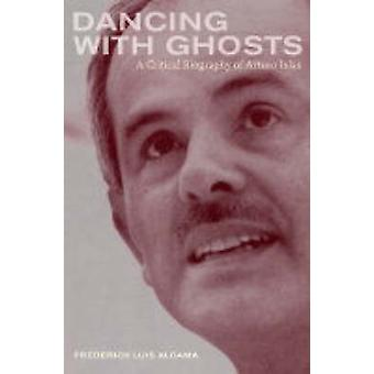 Dancing with Ghosts - een kritische biografie van Arturo Islas door Frederic