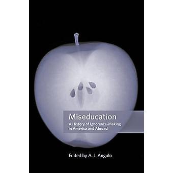 Miseducation - uma história de ignorância-Making na América e no exterior por