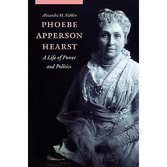 Phoebe Apperson Hearst - A Life of Power and Politics by Alexandra M.